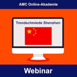 AMC-Webinar: Trendschmiede Shenzhen